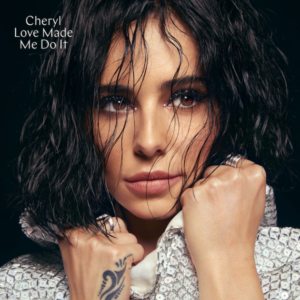 Cheryl - Love Made Me Do It