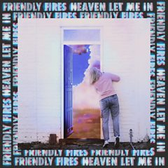 Friendly Fires - Heaven Let Me In